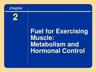 Fuel for Exercising Muscle: Metabolism and Hormonal Control
