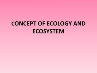 C ONCEPT OF ECOLOGY AND ECOSYSTEM