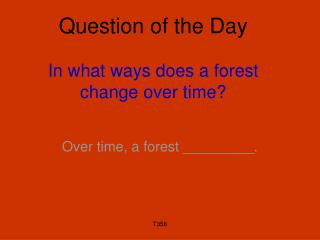 Question of the Day  In what ways does a forest change over time