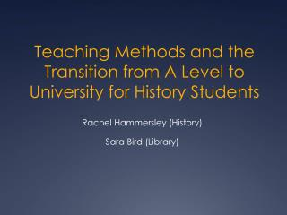 Teaching Methods and the Transition from A Level to University for History Students