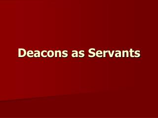 Deacons as Servants