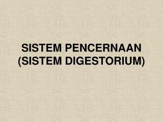 SISTEM PENCERNAAN (SISTEM DIGESTORIUM)