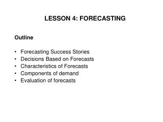 Outline Forecasting Success Stories Decisions Based on Forecasts Characteristics of Forecasts