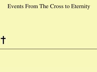 Events From The Cross to Eternity