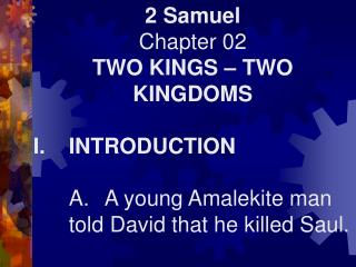 2 Samuel Chapter 02 TWO KINGS – TWO KINGDOMS I.	INTRODUCTION