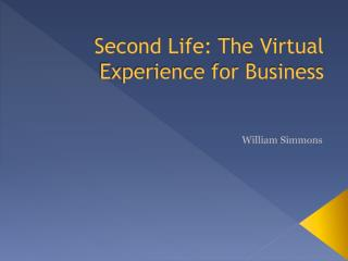 Second Life: The Virtual Experience for Business