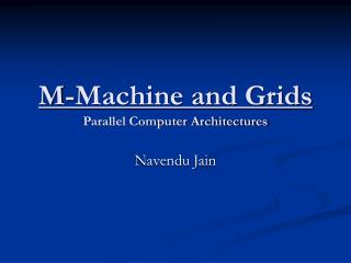 M-Machine and Grids Parallel Computer Architectures