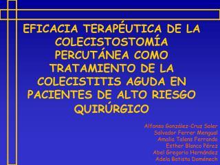 EFICACIA TERAPÉUTICA DE LA COLECISTOSTOMÍA PERCUTÁNEA COMO TRATAMIENTO DE LA COLECISTITIS AGUDA EN PACIENTES DE ALTO RIE