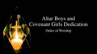 Altar Boys and  Covenant Girls Dedication