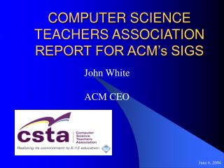 COMPUTER SCIENCE TEACHERS ASSOCIATION REPORT FOR ACM's SIGS