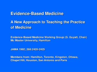 Evidence-Based Medicine A New Approach to Teaching the Practice  of Medicine