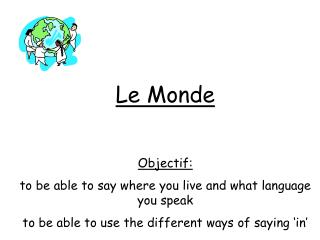 Le Monde Objectif: to be able to say where you live and what language you speak