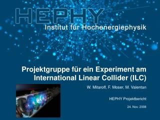 Projektgruppe f ü r ein Experiment am International Linear Collider (ILC)