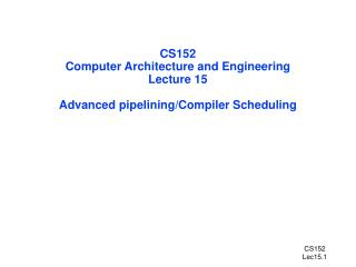 CS152 Computer Architecture and Engineering Lecture 15 Advanced pipelining/Compiler Scheduling