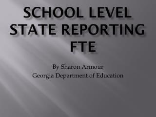 School Level State Reporting  	FTE
