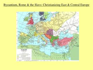 Byzantium, Rome & the Slavs: Christianizing East & Central Europe