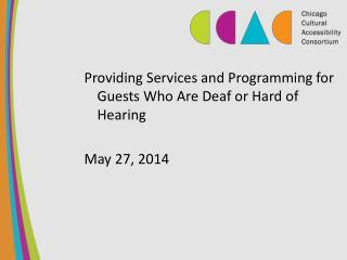 Providing Services and Programming for Guests Who Are Deaf or Hard of Hearing  May 27, 2014