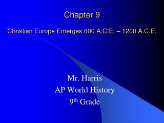 Chapter 9 Christian Europe Emerges 600 A.C.E. – 1200 A.C.E.