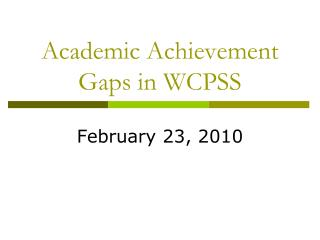 Academic Achievement Gaps in WCPSS
