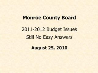 Monroe County Board 2011-2012 Budget Issues Still No Easy Answers  August 25, 2010