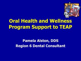Oral Health and Wellness Program Support to TEAP