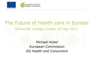 The Future of health care in Europe University College London 16 May 2011
