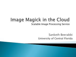 Image  Magick  in the Cloud Scalable Image Processing Service