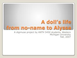 A doll's life from no-name to Alyssa