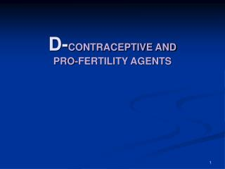 D- CONTRACEPTIVE AND  PRO-FERTILITY AGENTS