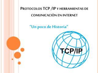 Protocolos TCP /IP y herramientas de comunicación en internet