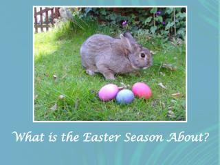 What is the Easter Season About?