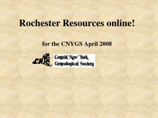Rochester Resources online!  for the CNYGS April 2008