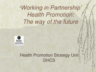 ' Working in Partnership' Health Promotion:  The way of the future