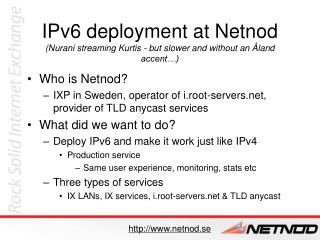 IPv6 deployment at Netnod (Nurani streaming Kurtis - but slower and without an Åland accent…)