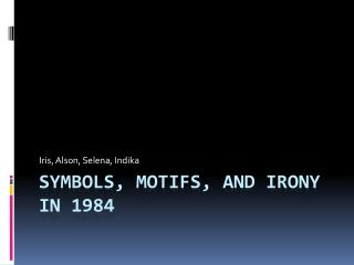 Symbols, Motifs, and Irony in 1984