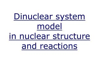 Dinuclear system model                   in nuclear structure and reactions