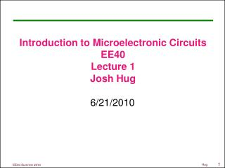 Introduction to Microelectronic Circuits EE40 Lecture 1 Josh Hug