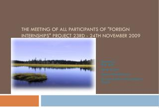 "THE MEETING OF ALL PARTICIPANTS OF ""FOREIGN INTERNSHIPS"" PROJECT 23RD - 24TH NOVEMBER 2009 PRAGUE"