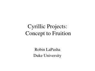 Cyrillic Projects:  Concept to Fruition