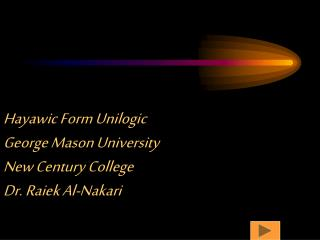 Hayawic Form Unilogic George Mason University New Century College Dr. Raiek Al-Nakari