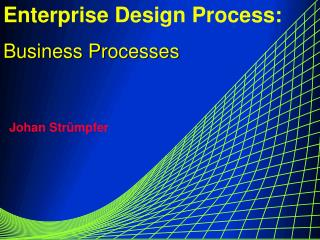 Enterprise Design Process: Business Processes