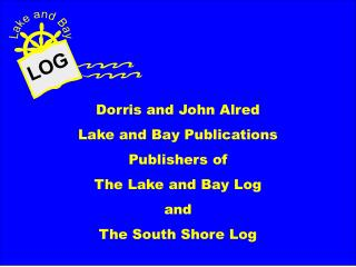 Dorris and John Alred Lake and Bay Publications Publishers of The Lake and Bay Log and
