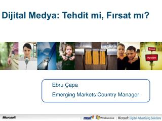 Ebru Çapa Emerging  M arkets  Country Manager