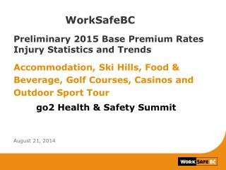 WorkSafeBC Preliminary 2015 Base Premium Rates Injury Statistics and Trends