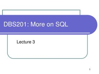 DBS201: More on SQL