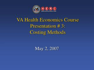 VA Health Economics Course  Presentation # 3: Costing Methods