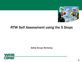 RTW Self Assessment using the 5 Steps Safety Groups Workshop