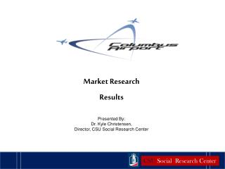 Market Research Results Presented By: Dr. Kyle Christensen, Director, CSU Social Research Center