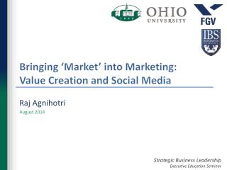 Bringing 'Market' into  Marketing: Value Creation  and Social Media