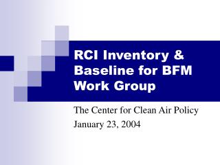 RCI Inventory & Baseline for BFM Work Group
